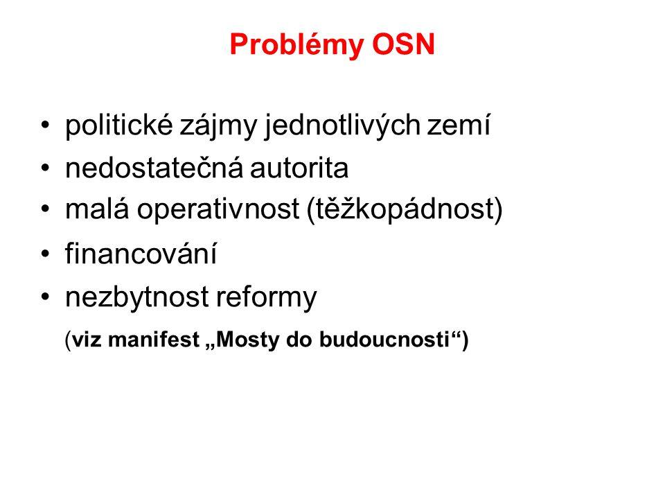 Problémy OSN politické zájmy jednotlivých zemí. nedostatečná autorita. malá operativnost (těžkopádnost)