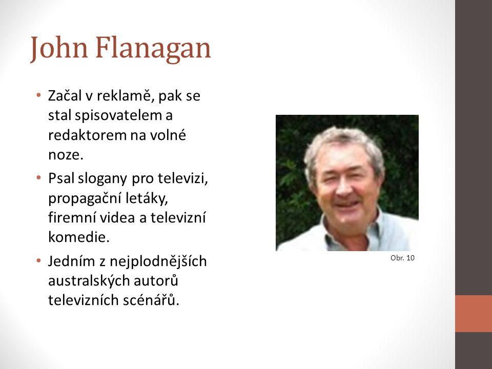 John Flanagan Začal v reklamě, pak se stal spisovatelem a redaktorem na volné noze.