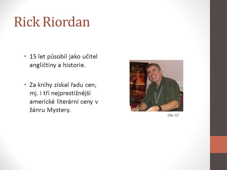 Rick Riordan 15 let působil jako učitel angličtiny a historie.