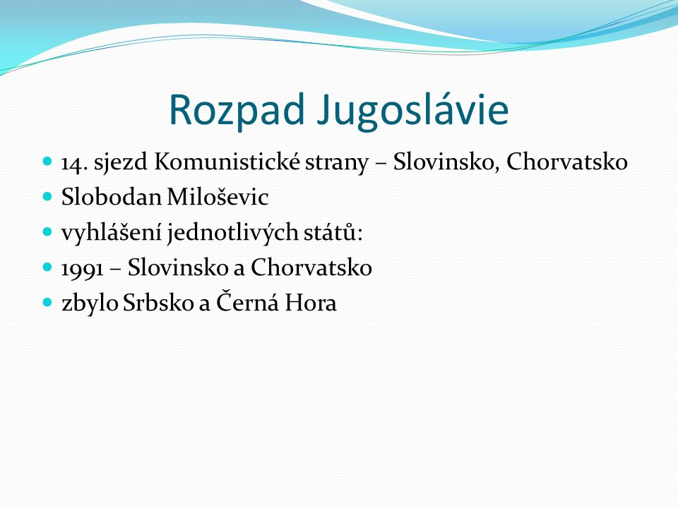 Rozpad Jugoslávie 14. sjezd Komunistické strany – Slovinsko, Chorvatsko. Slobodan Miloševic. vyhlášení jednotlivých států: