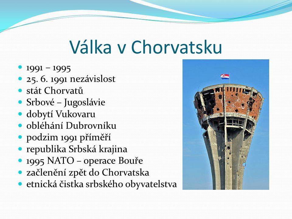 Válka v Chorvatsku 1991 – 1995 25. 6. 1991 nezávislost stát Chorvatů