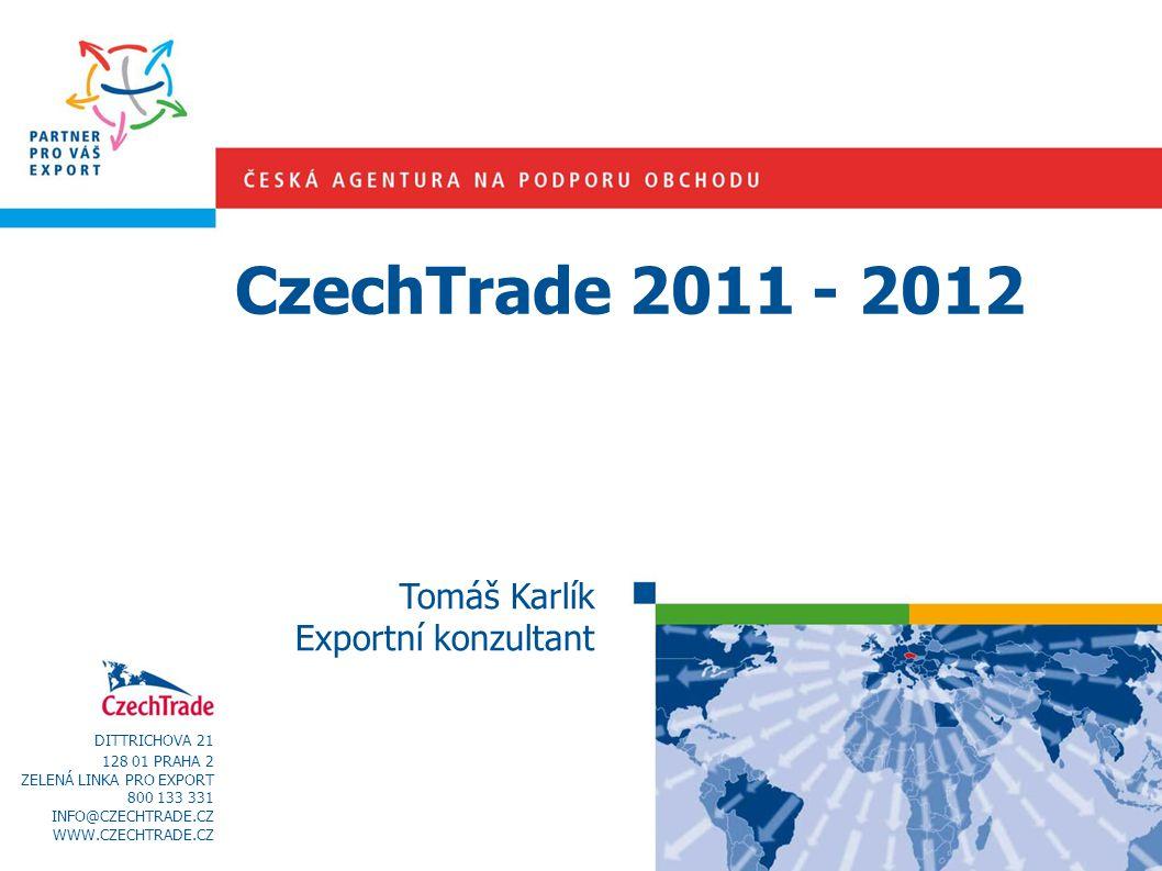 CzechTrade 2011 - 2012 Tomáš Karlík Exportní konzultant DITTRICHOVA 21