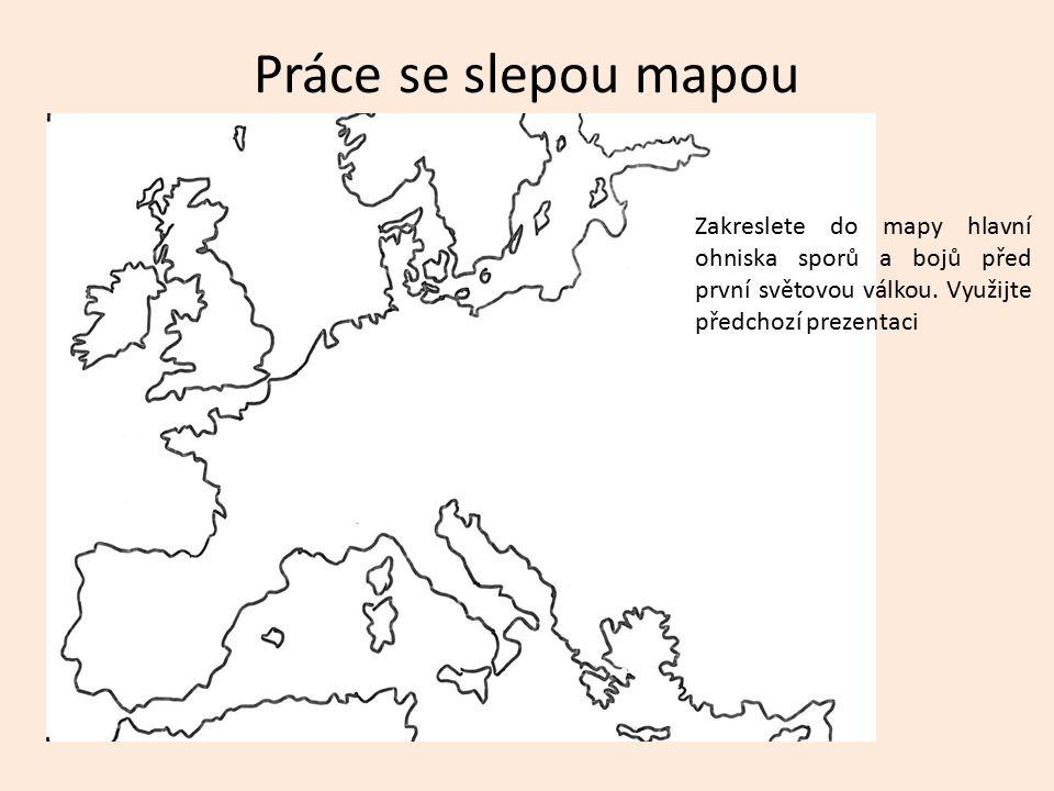 Práce se slepou mapou Zakreslete do mapy hlavní ohniska sporů a bojů před první světovou válkou.