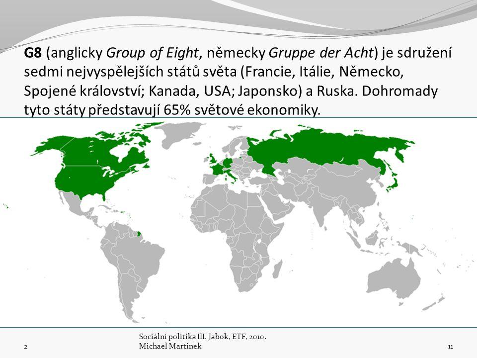G8 (anglicky Group of Eight, německy Gruppe der Acht) je sdružení sedmi nejvyspělejších států světa (Francie, Itálie, Německo, Spojené království; Kanada, USA; Japonsko) a Ruska. Dohromady tyto státy představují 65% světové ekonomiky.