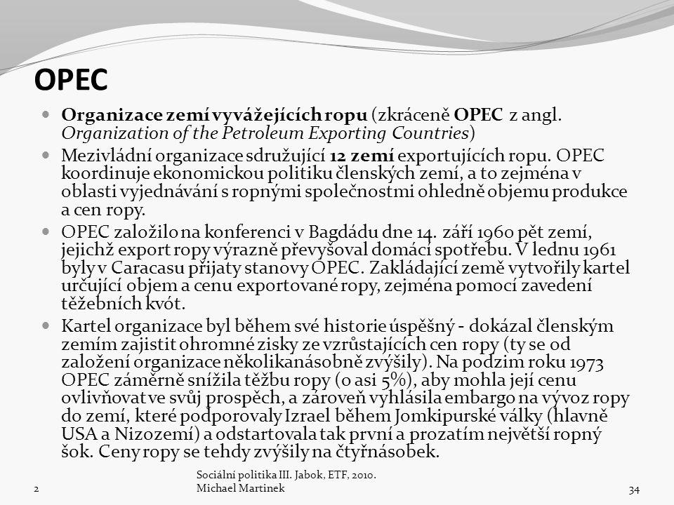 OPEC Organizace zemí vyvážejících ropu (zkráceně OPEC z angl. Organization of the Petroleum Exporting Countries)