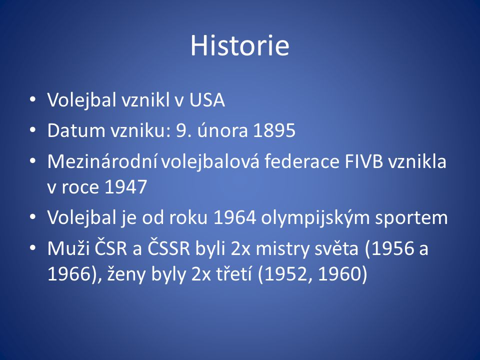 Historie Volejbal vznikl v USA Datum vzniku: 9. února 1895