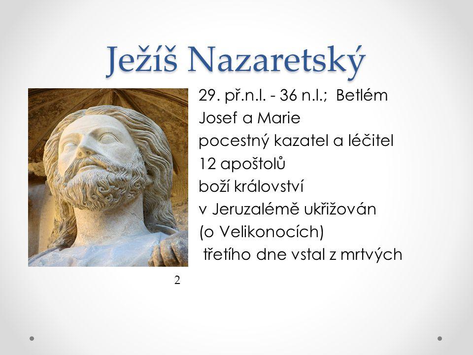 Ježíš Nazaretský 29. př.n.l. - 36 n.l.; Betlém Josef a Marie