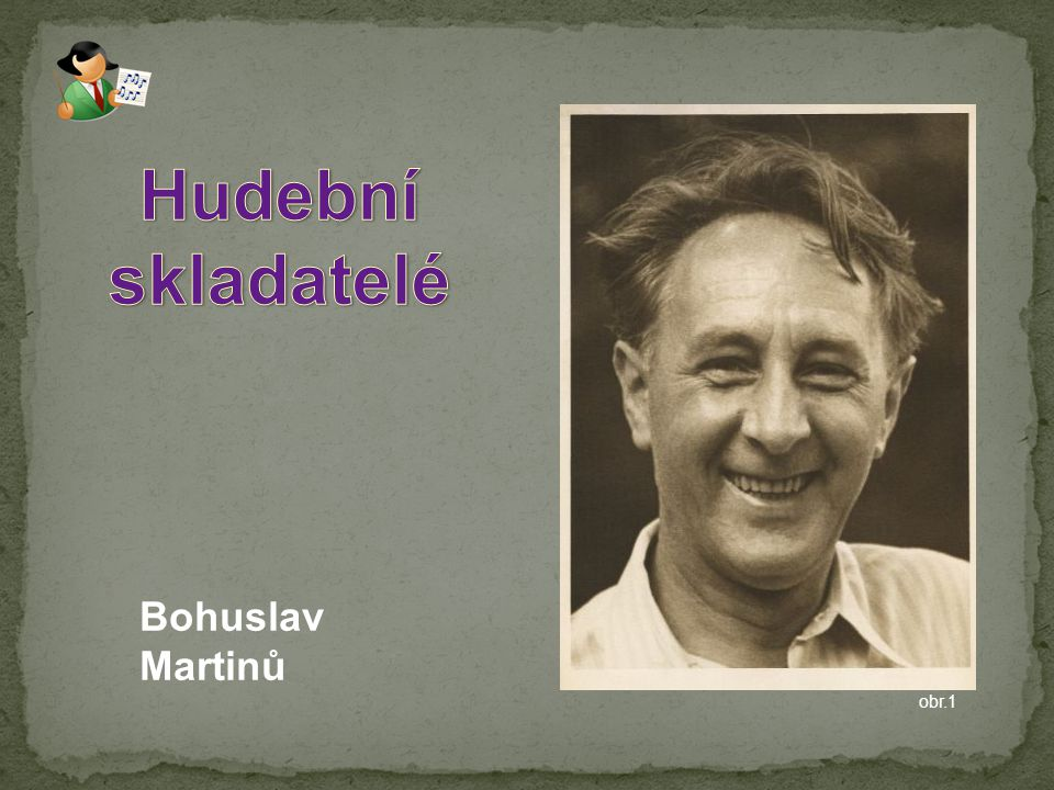 Hudební skladatelé Bohuslav Martinů obr.1