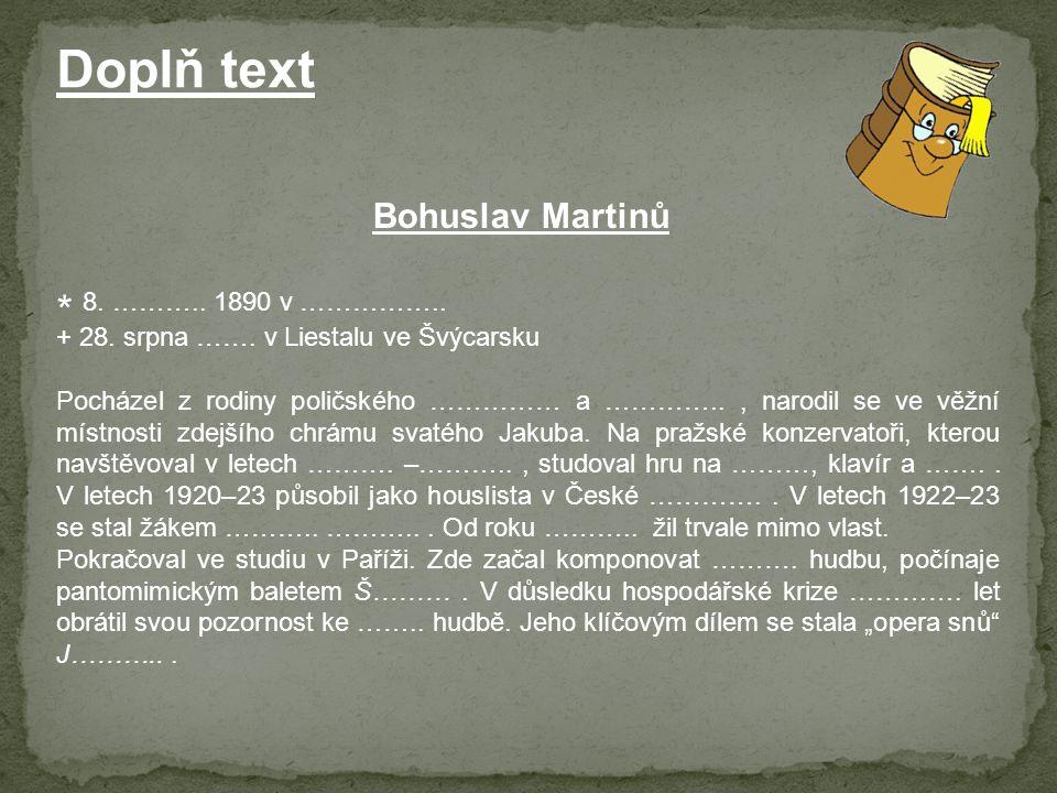 * 8. ……….. 1890 v …………….. Doplň text Bohuslav Martinů