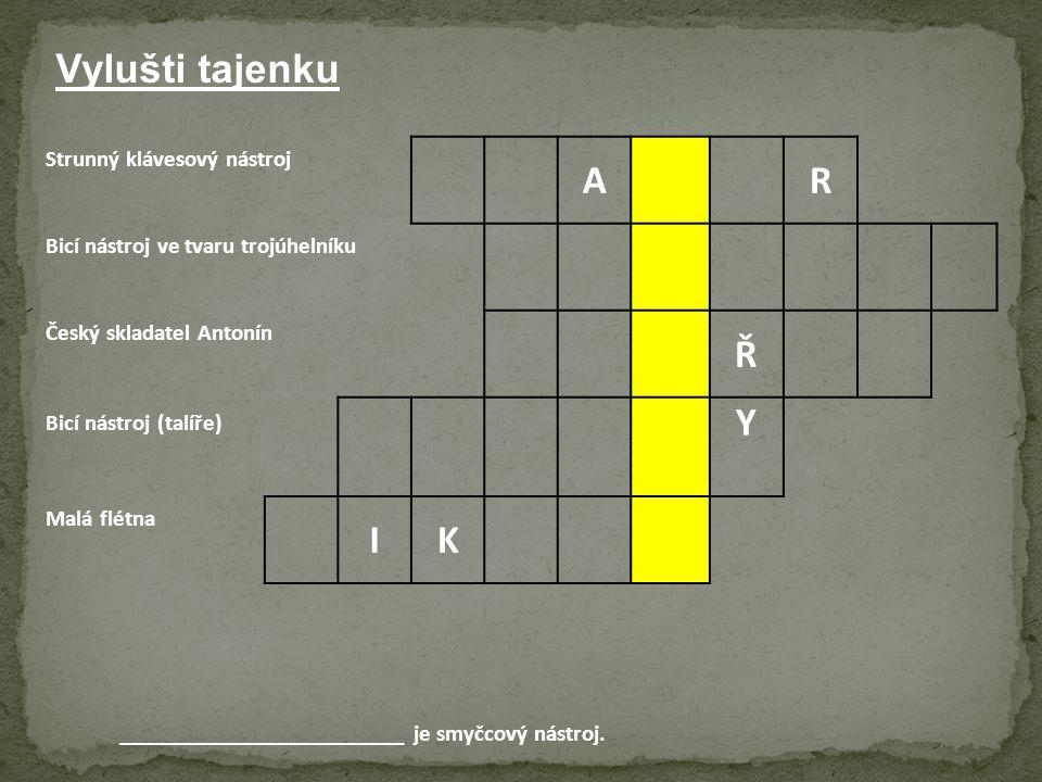 Vylušti tajenku A R Ř Y I K Strunný klávesový nástroj