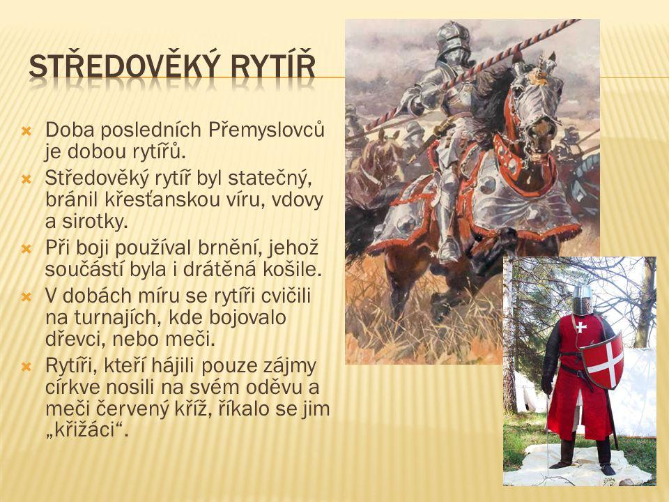Středověký rytíř Doba posledních Přemyslovců je dobou rytířů.