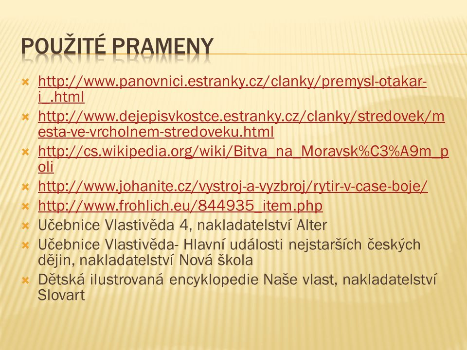 Použité prameny http://www.panovnici.estranky.cz/clanky/premysl-otakar-i_.html.