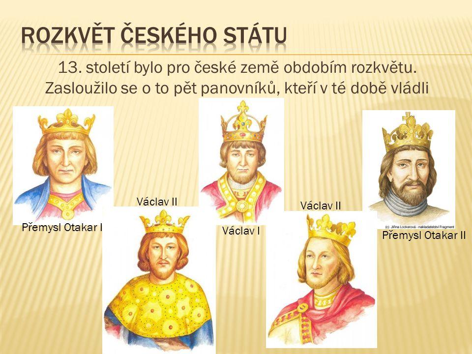 Rozkvět českého státu 13. století bylo pro české země obdobím rozkvětu. Zasloužilo se o to pět panovníků, kteří v té době vládli