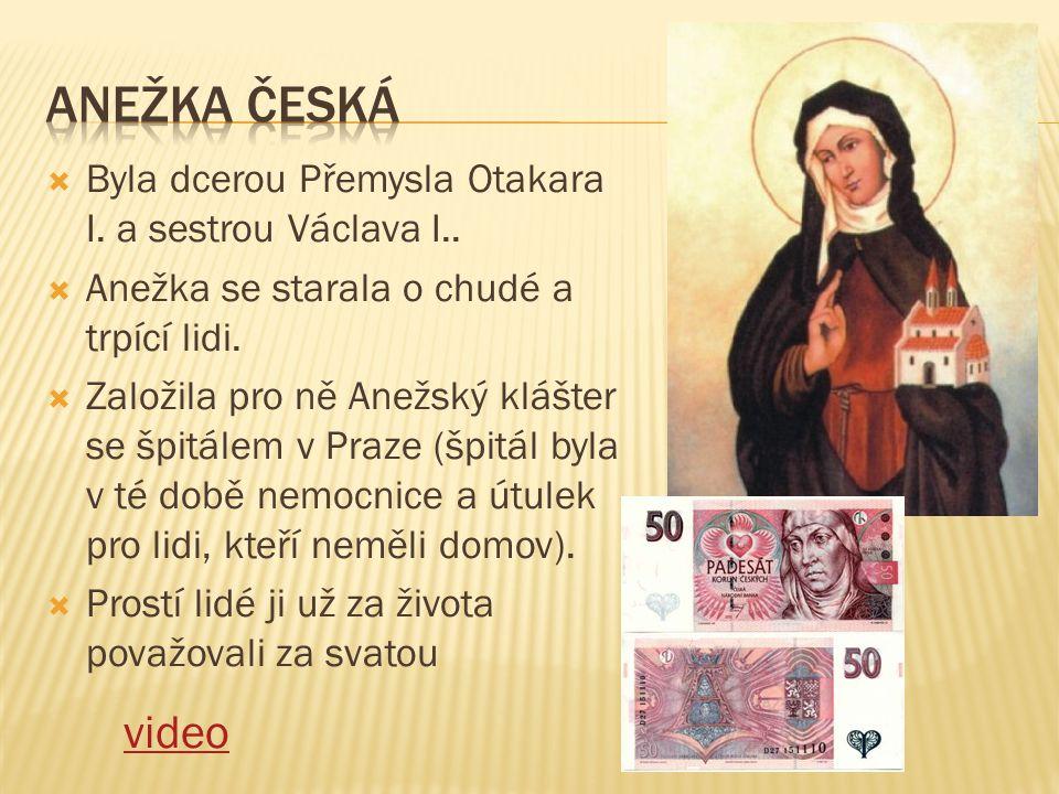 Anežka česká Byla dcerou Přemysla Otakara I. a sestrou Václava I.. Anežka se starala o chudé a trpící lidi.