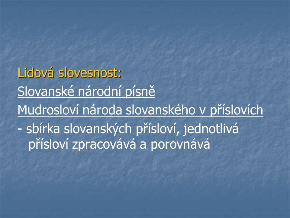 Lidová slovesnost: Slovanské národní písně. Mudrosloví národa slovanského v příslovích.