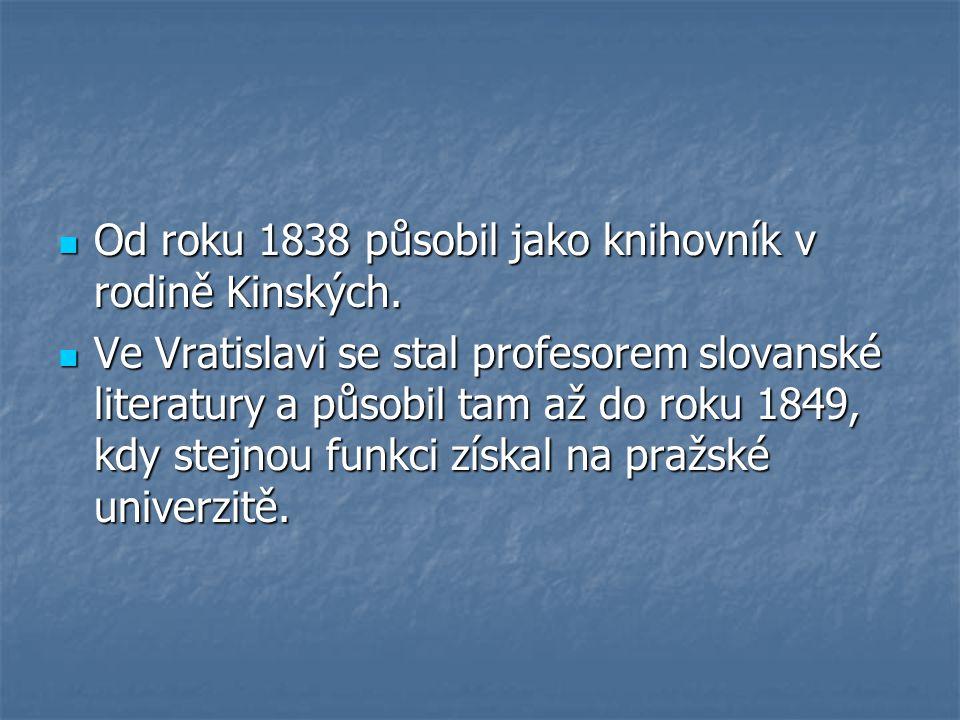 Od roku 1838 působil jako knihovník v rodině Kinských.