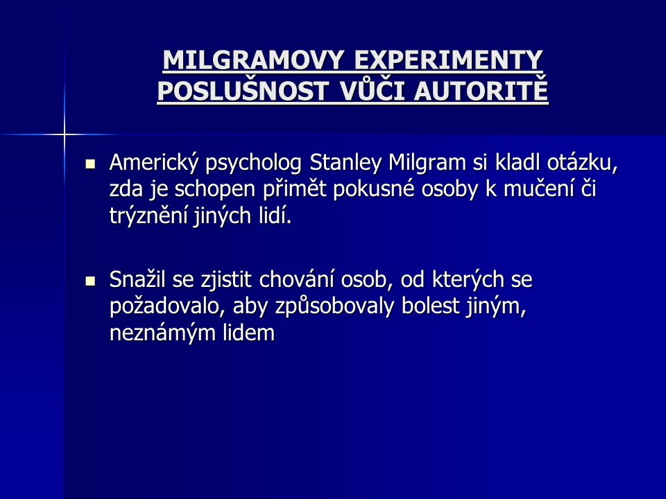 MILGRAMOVY EXPERIMENTY POSLUŠNOST VŮČI AUTORITĚ