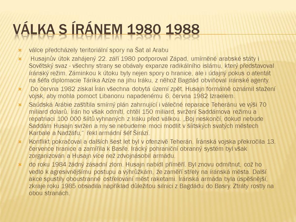 Válka s Íránem 1980 1988 válce předcházely teritoriální spory na Šat al Arabu.