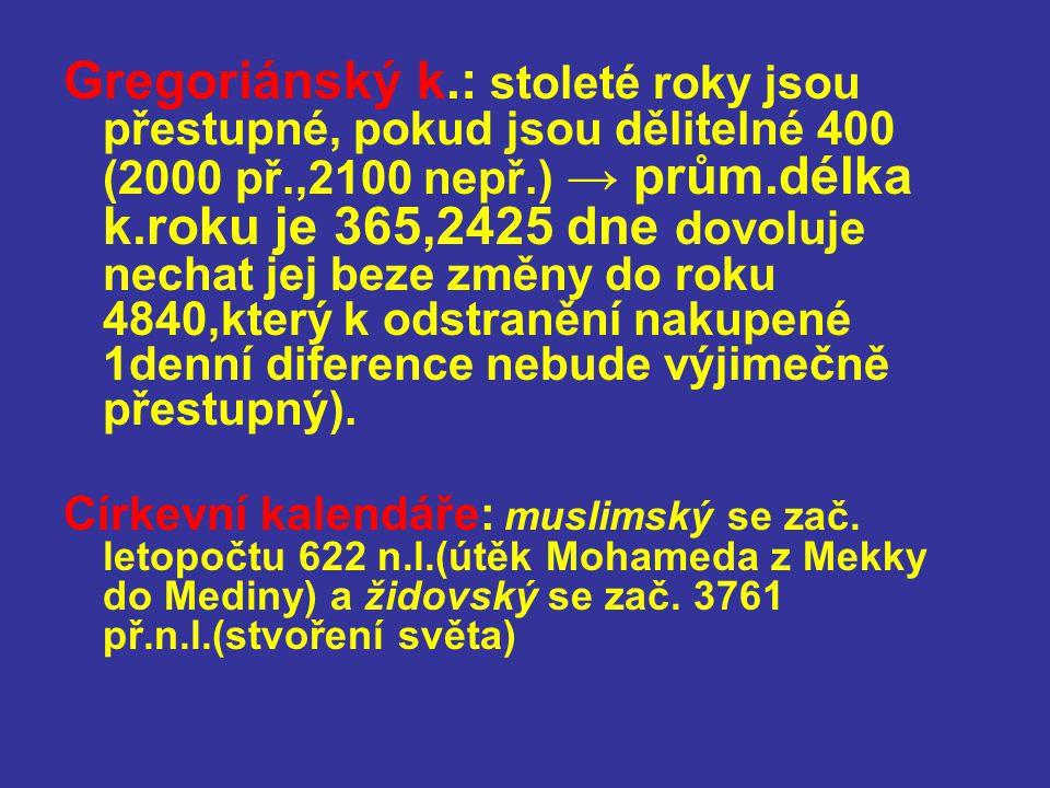 Gregoriánský k.: stoleté roky jsou přestupné, pokud jsou dělitelné 400 (2000 př.,2100 nepř.) → prům.délka k.roku je 365,2425 dne dovoluje nechat jej beze změny do roku 4840,který k odstranění nakupené 1denní diference nebude výjimečně přestupný).