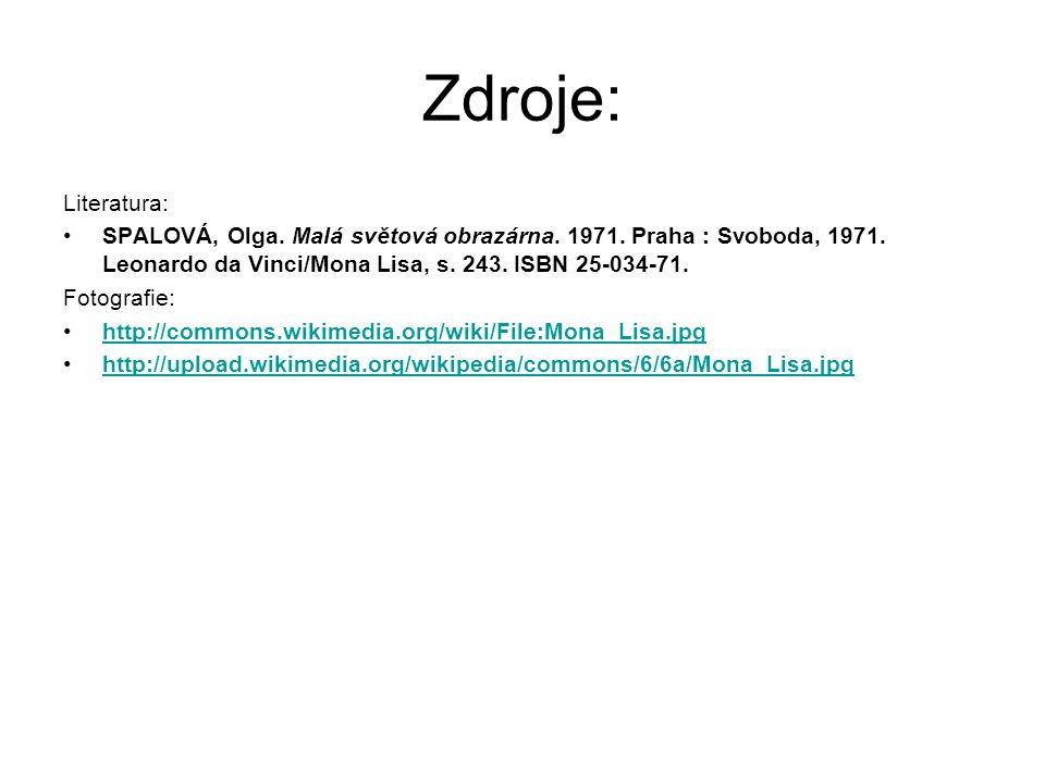 Zdroje: Literatura: SPALOVÁ, Olga. Malá světová obrazárna. 1971. Praha : Svoboda, 1971. Leonardo da Vinci/Mona Lisa, s. 243. ISBN 25-034-71.