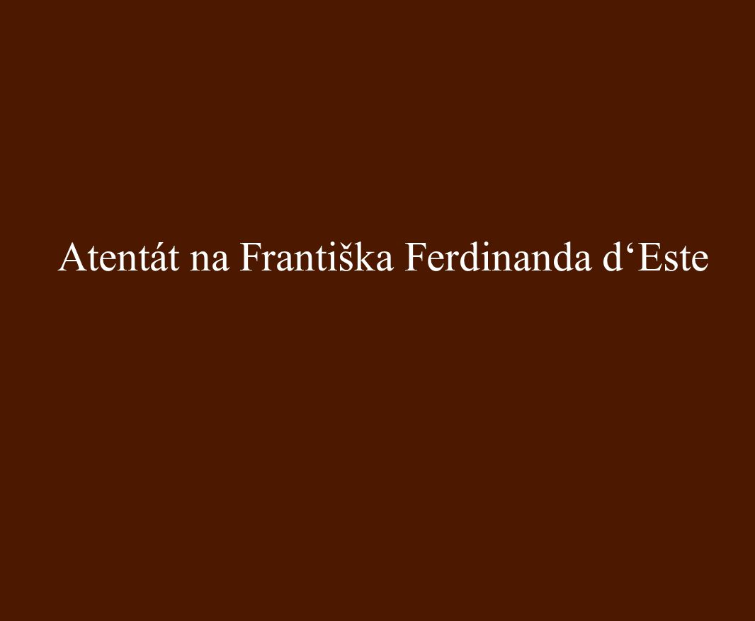 Atentát na Františka Ferdinanda d'Este