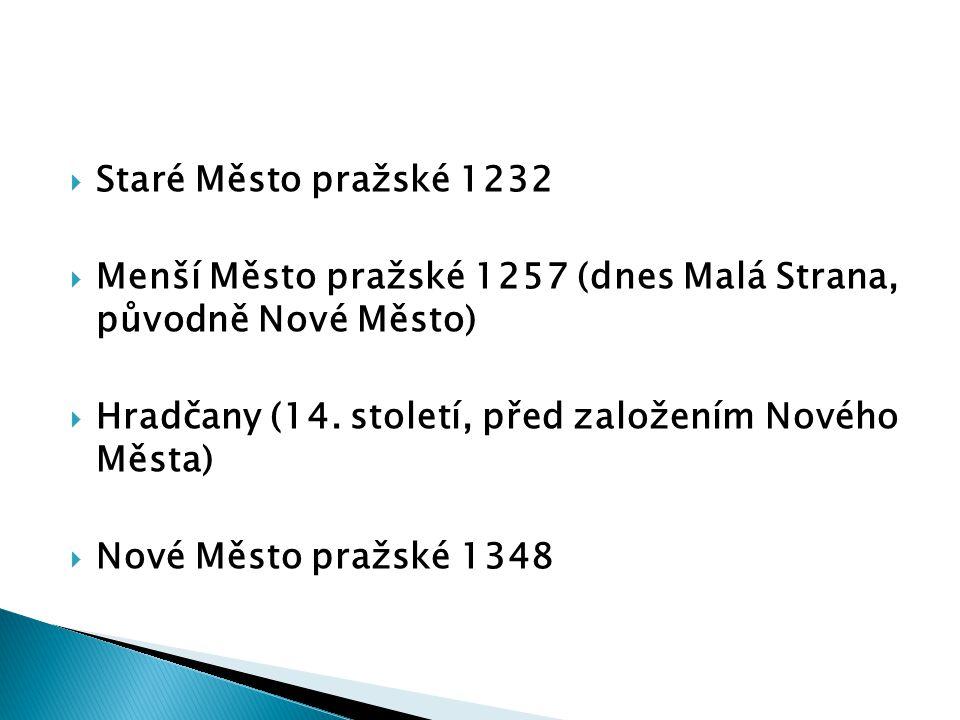 Staré Město pražské 1232 Menší Město pražské 1257 (dnes Malá Strana, původně Nové Město) Hradčany (14. století, před založením Nového Města)
