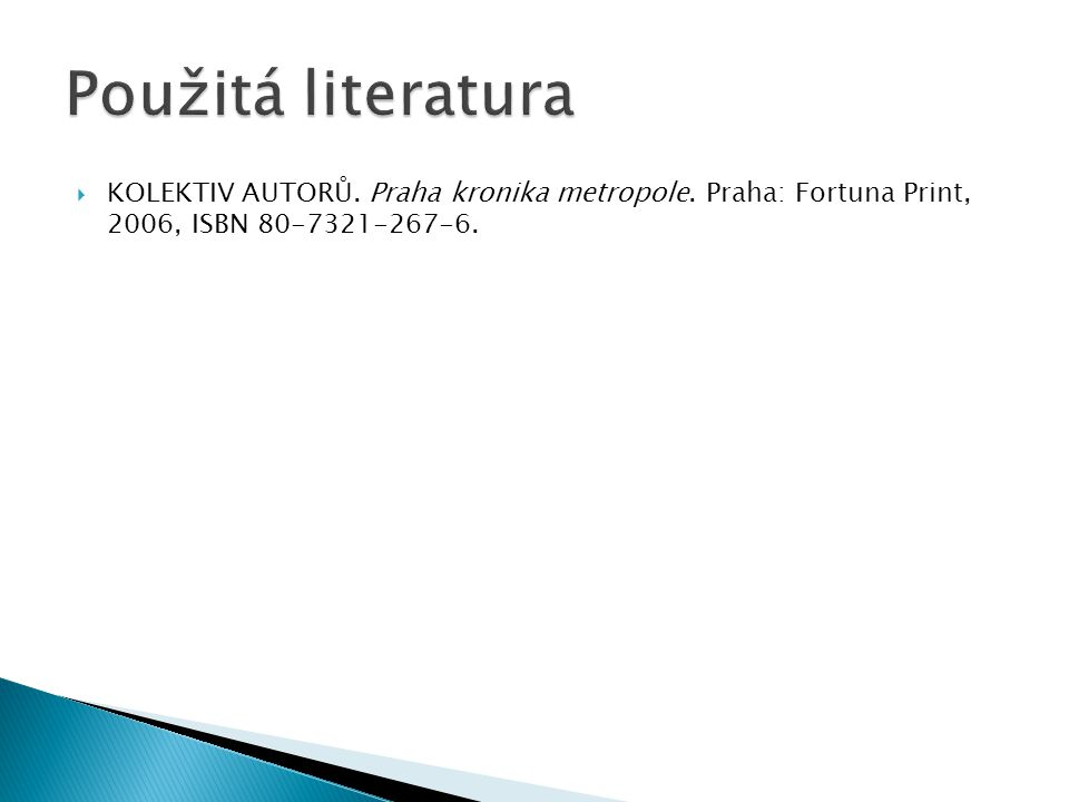 Použitá literatura KOLEKTIV AUTORŮ. Praha kronika metropole.