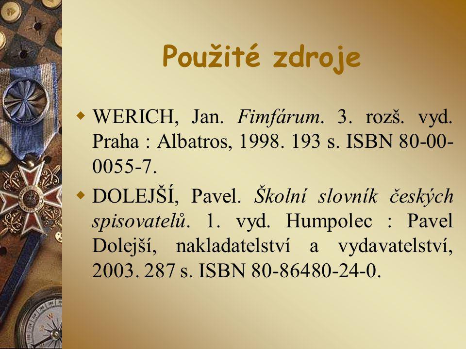 Použité zdroje WERICH, Jan. Fimfárum. 3. rozš. vyd. Praha : Albatros, 1998. 193 s. ISBN 80-00-0055-7.