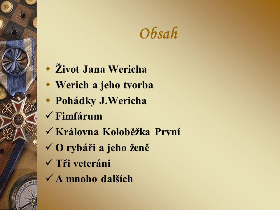 Obsah Život Jana Wericha Werich a jeho tvorba Pohádky J.Wericha