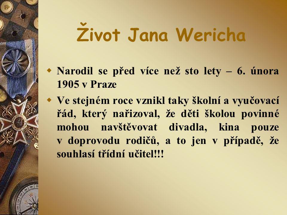 Život Jana Wericha Narodil se před více než sto lety – 6. února 1905 v Praze.