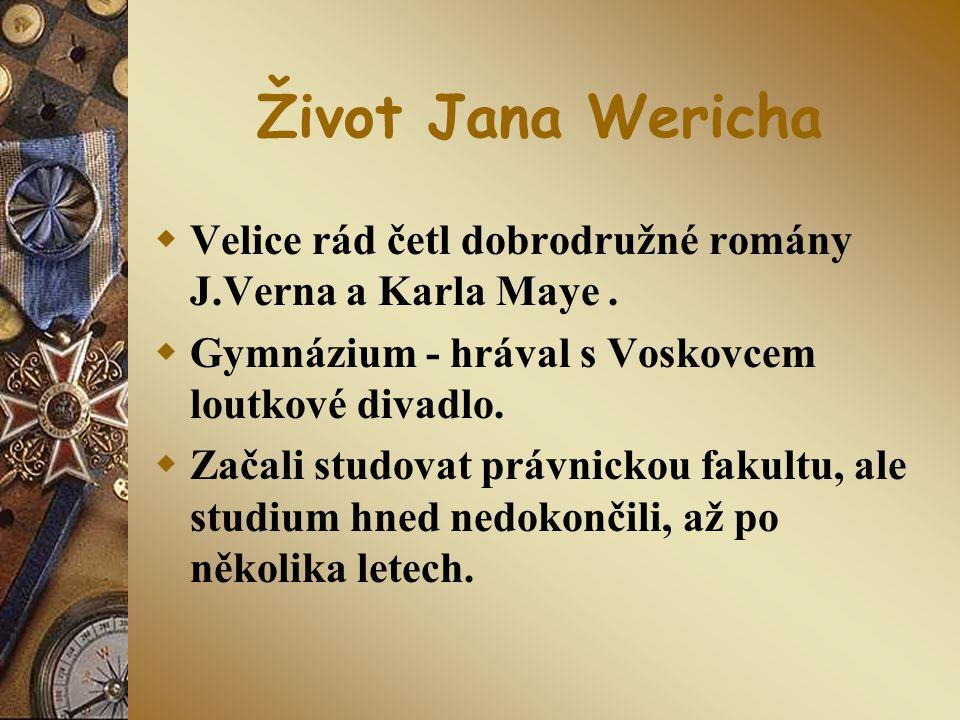 Život Jana Wericha Velice rád četl dobrodružné romány J.Verna a Karla Maye . Gymnázium - hrával s Voskovcem loutkové divadlo.