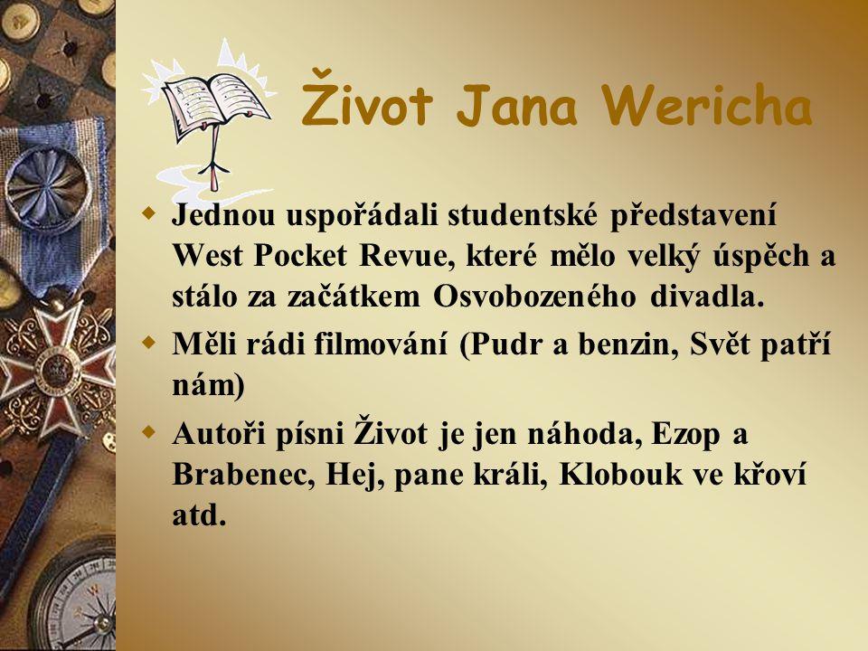 Život Jana Wericha Jednou uspořádali studentské představení West Pocket Revue, které mělo velký úspěch a stálo za začátkem Osvobozeného divadla.