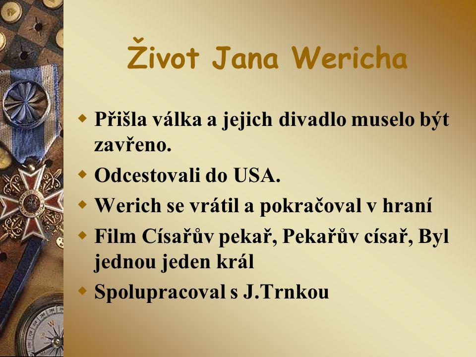 Život Jana Wericha Přišla válka a jejich divadlo muselo být zavřeno.
