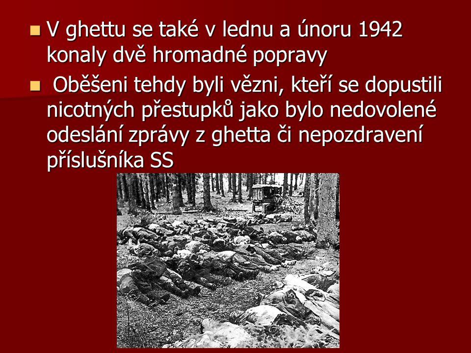 V ghettu se také v lednu a únoru 1942 konaly dvě hromadné popravy