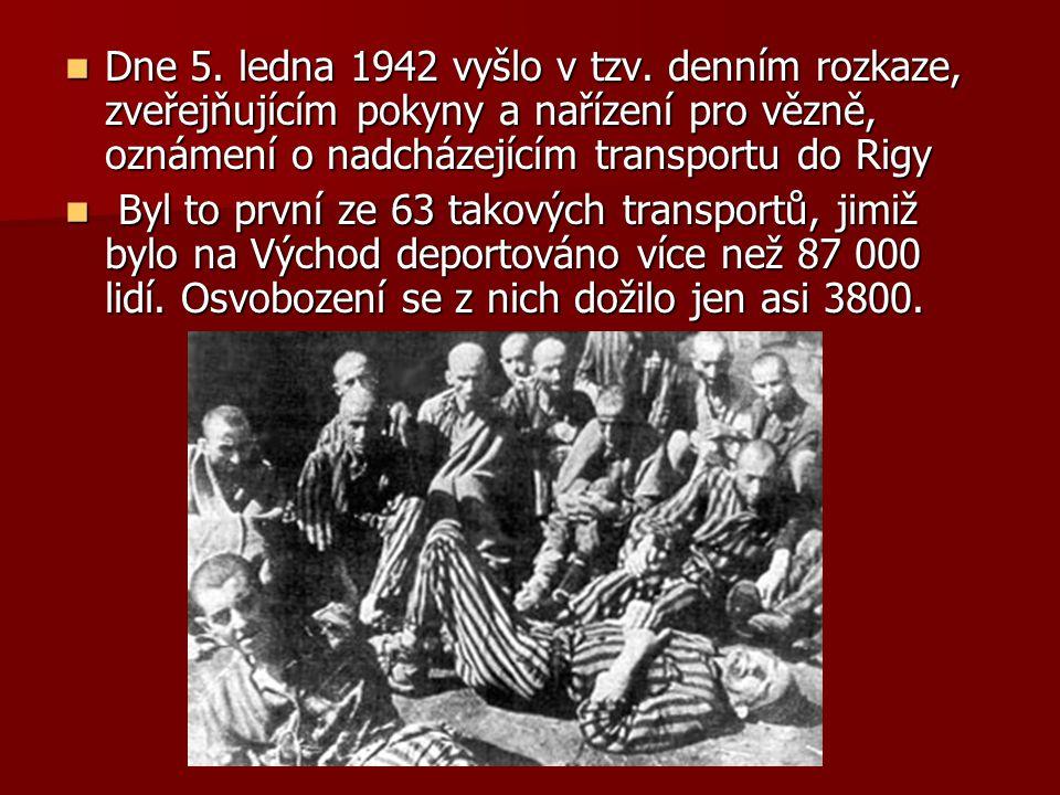 Dne 5. ledna 1942 vyšlo v tzv. denním rozkaze, zveřejňujícím pokyny a nařízení pro vězně, oznámení o nadcházejícím transportu do Rigy