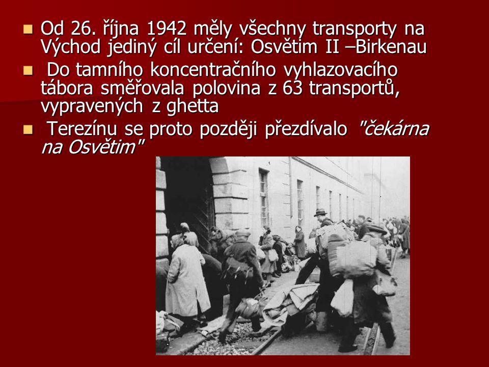 Od 26. října 1942 měly všechny transporty na Východ jediný cíl určení: Osvětim II –Birkenau