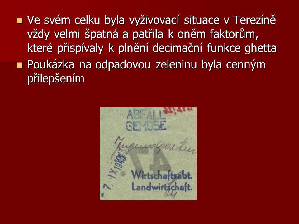 Ve svém celku byla vyživovací situace v Terezíně vždy velmi špatná a patřila k oněm faktorům, které přispívaly k plnění decimační funkce ghetta