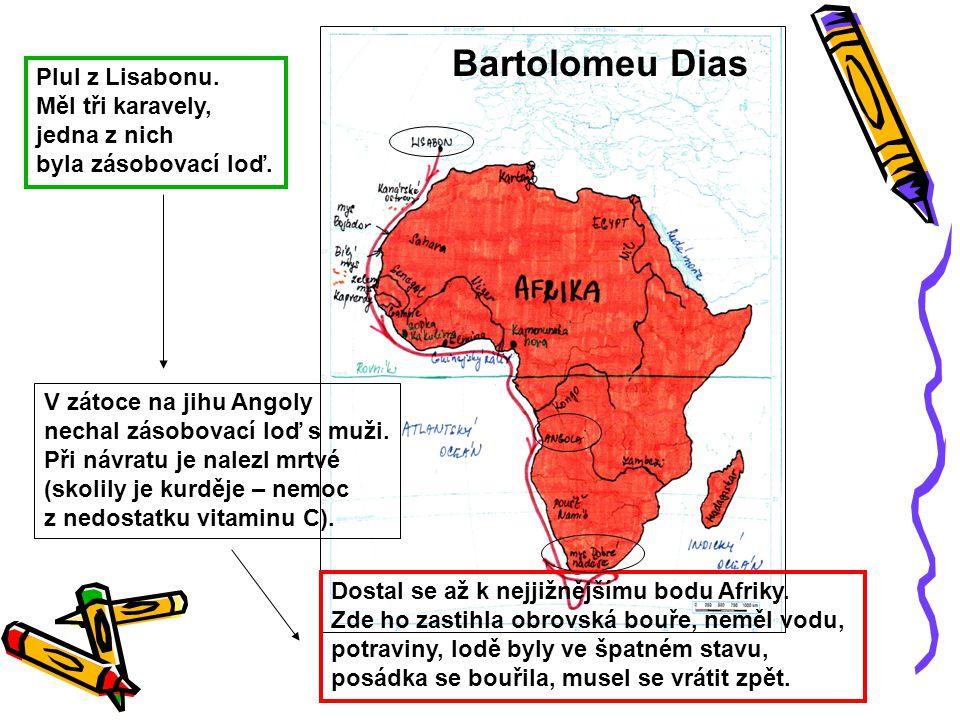 Bartolomeu Dias Plul z Lisabonu. Měl tři karavely, jedna z nich