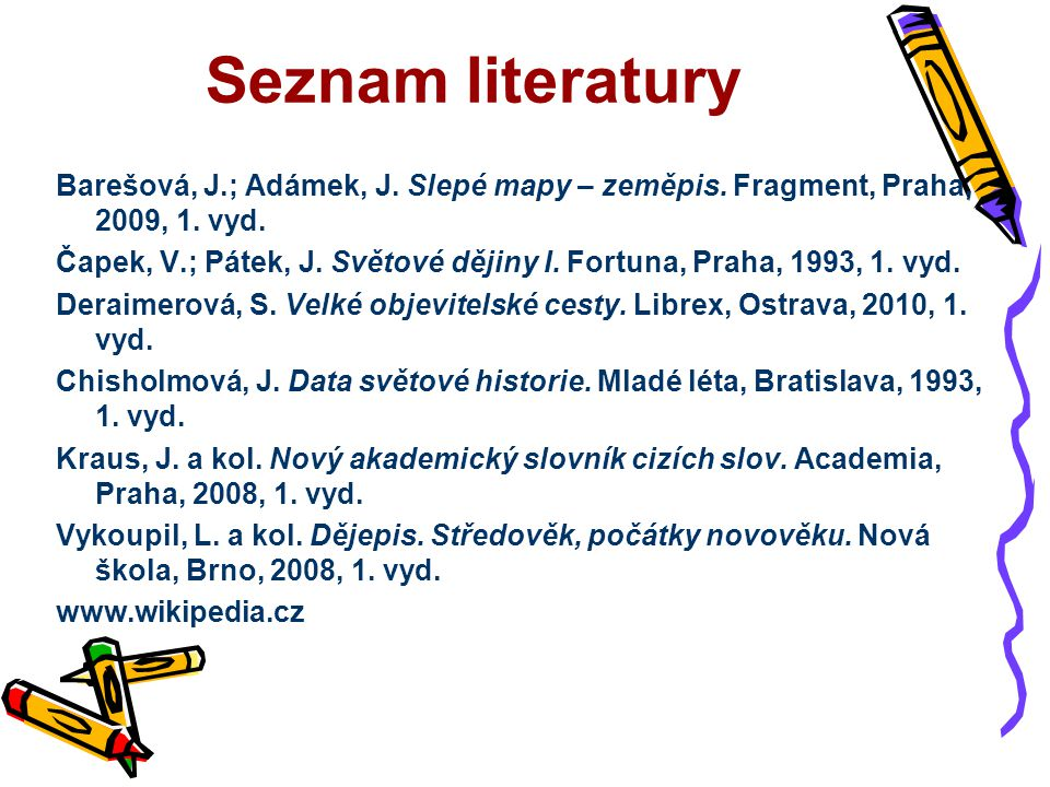 Seznam literatury Barešová, J.; Adámek, J. Slepé mapy – zeměpis. Fragment, Praha, 2009, 1. vyd.