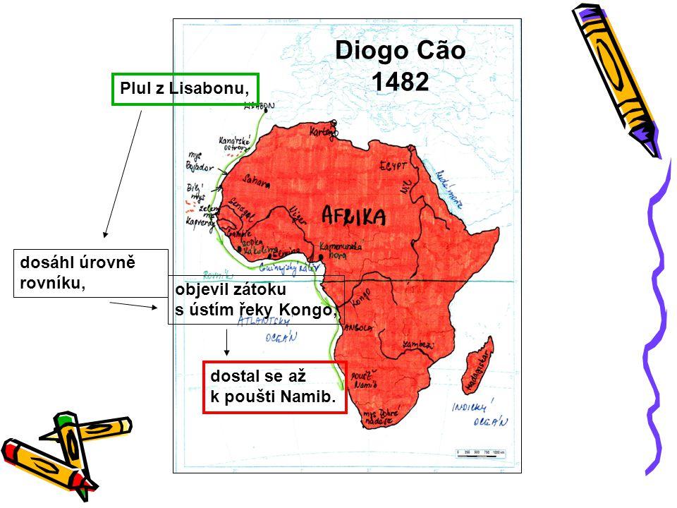 Diogo Cão 1482 Plul z Lisabonu, dosáhl úrovně rovníku, objevil zátoku