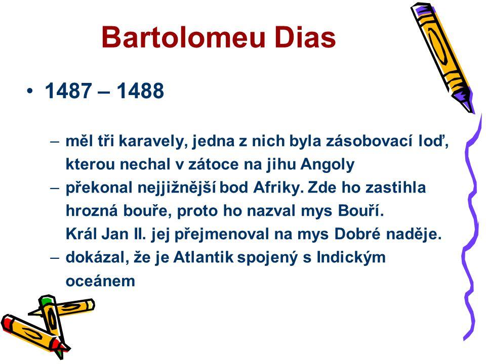 Bartolomeu Dias 1487 – 1488. měl tři karavely, jedna z nich byla zásobovací loď, kterou nechal v zátoce na jihu Angoly.