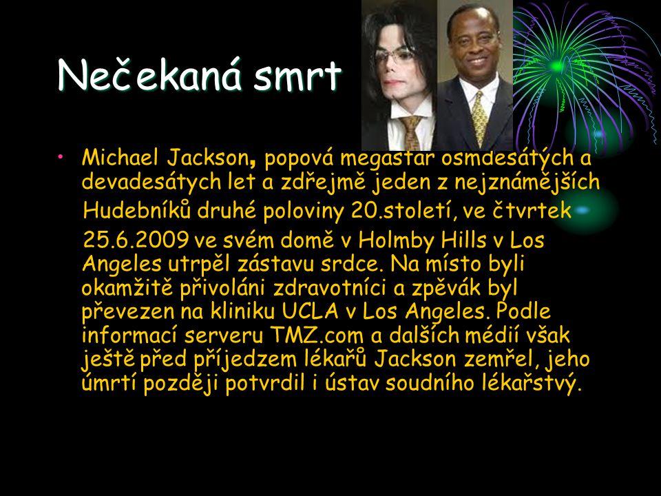 Nečekaná smrt Michael Jackson, popová megastar osmdesátých a devadesátych let a zdřejmě jeden z nejznámějších.