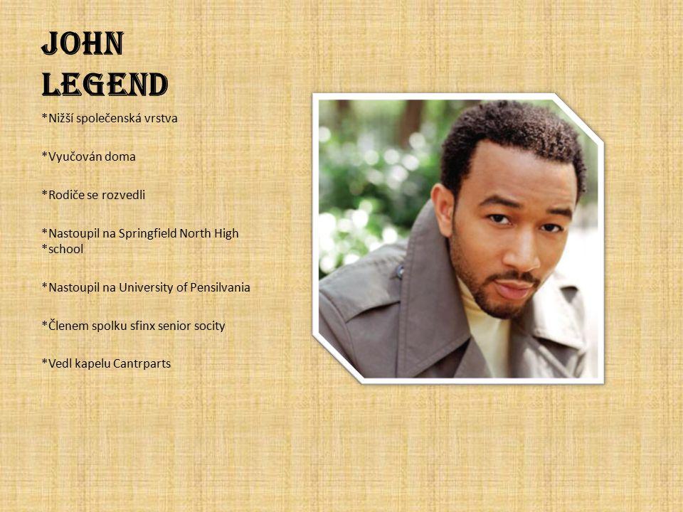 John Legend *Nižší společenská vrstva *Vyučován doma