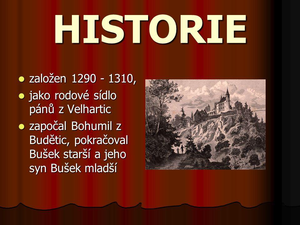 HISTORIE založen 1290 - 1310, jako rodové sídlo pánů z Velhartic