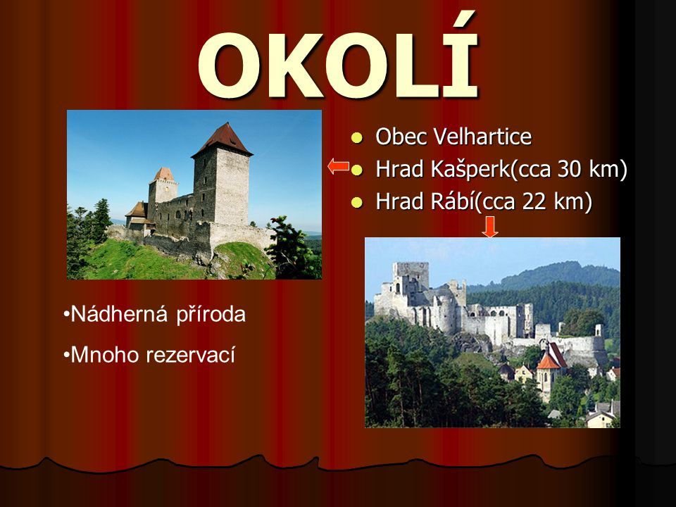 OKOLÍ Obec Velhartice Hrad Kašperk(cca 30 km) Hrad Rábí(cca 22 km)