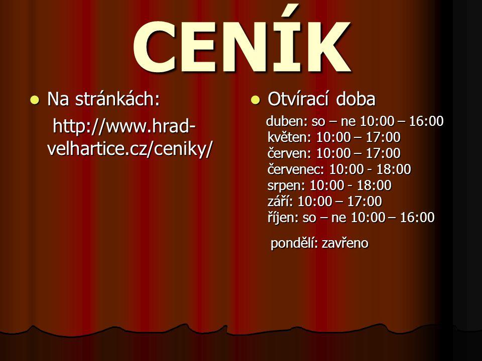 CENÍK Na stránkách: http://www.hrad-velhartice.cz/ceniky/