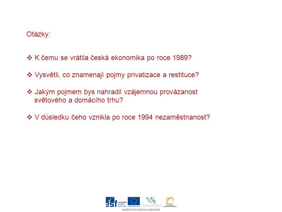 Otázky: K čemu se vrátila česká ekonomika po roce 1989 Vysvětli, co znamenají pojmy privatizace a restituce