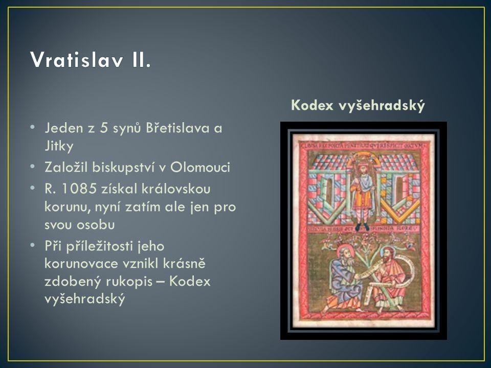 Vratislav II. Kodex vyšehradský Jeden z 5 synů Břetislava a Jitky