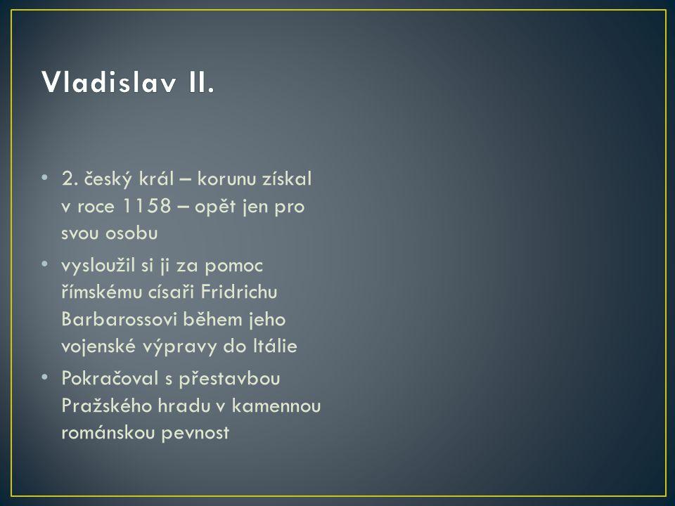 Vladislav II. 2. český král – korunu získal v roce 1158 – opět jen pro svou osobu.