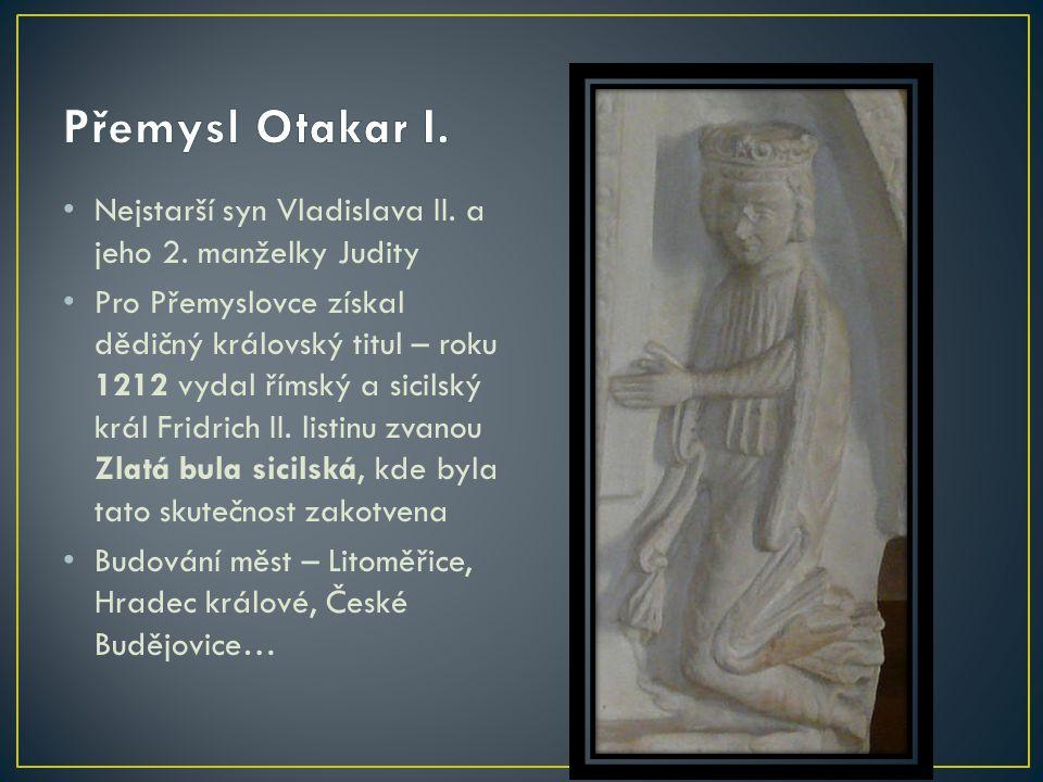 Přemysl Otakar I. Nejstarší syn Vladislava II. a jeho 2. manželky Judity.